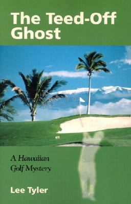 Teed-Off Ghost A Hawaiian Golf Mystery