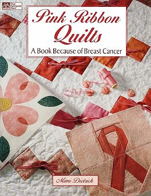 Pink Ribbon Quilts A Book Because of Breast Cancer