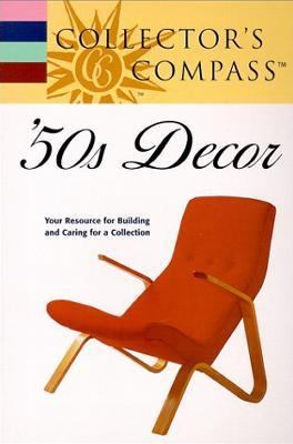 '50s and '60s Decor: Your Resource for Building and Caring for a Collection