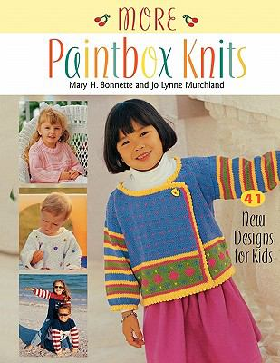 More Paintbox Knits 41 New Designs for Kids
