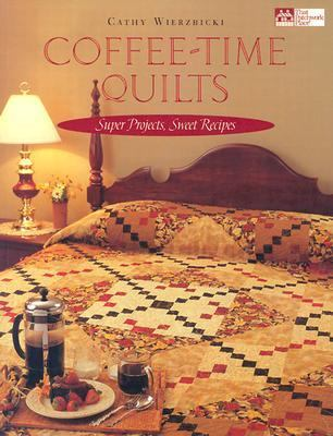 Coffee-Time Quilts Super Projects, Sweet Recipes