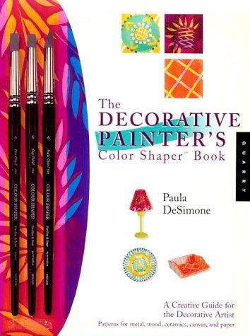 The Decorative Painter's Color Shaper Book: A Creative Guide for the Decorative Artist with Paint Brush