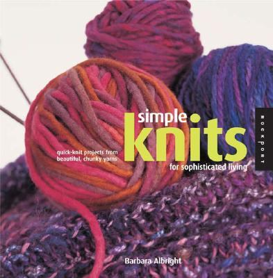 Simple Knits for Sophisticated Living Quick-Knit Projects from Beautiful, Chunky Yarns