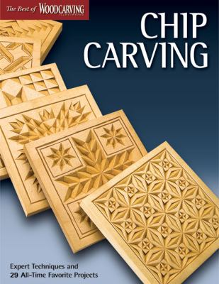 Chip Carving: Expert Techniques and 50 All-Time Favorite Projects (The Best of Woodcarving Illustrated)