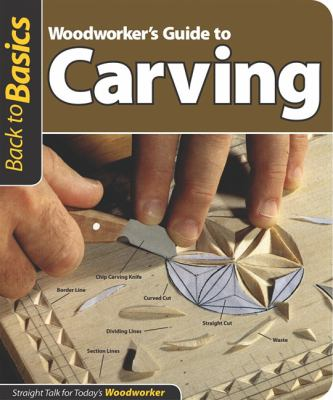 Woodworker's Guide to Carving : Straight Talk for Today's Woodworker