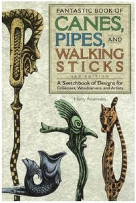 Fantastic Book of Canes, Pipes and Walking Sticks: 3rd Edition: A Sketch Book of Designs for Collectors, Woodcarvers and Artists