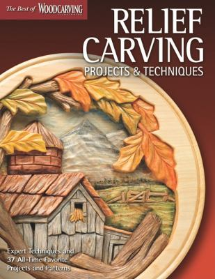 Relief Carving Projects & Techniques: Expert Techniques and 37 All-Time Favorite Projects & Patterns (Best of Woodcarving)