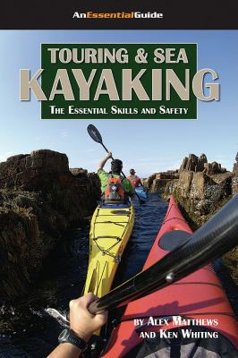 Touring and Sea Kayaking: The Essential Skills and Safety (An Essential Guide)