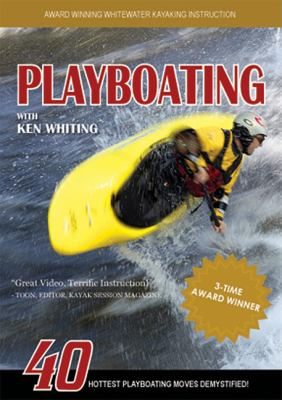 Playboating with Ken Whiting: 40 Hottest Playboating Moves Demystified!