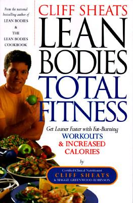 Cliff Sheats Lean Bodies Total Fitness Get Leaner Faster With Fat Burning Workouts and Increased Calories