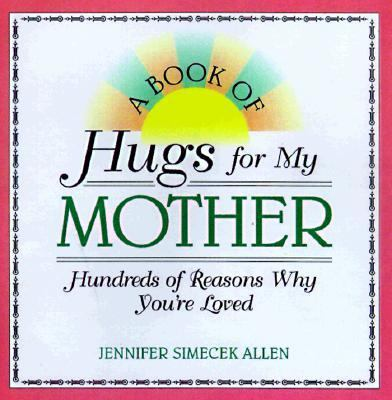 Book of Hugs for My Mother : Hundreds of Reasons Why You're Loved