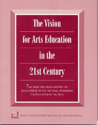 Vision for Arts Education in the 21st Century The Ideas and Ideals Behind the Development of the National Standards for Education in the Arts