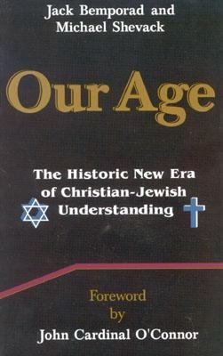 Our Age The Historic New Era of Christian-Jewish Understanding