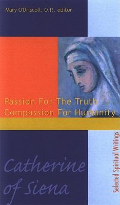 Catherine of Siena Passion for the Truth Compassion for Humanity