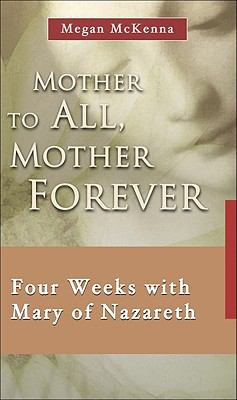 Mother to All, Mother Forever: Four Weeks with Mary of Nazareth
