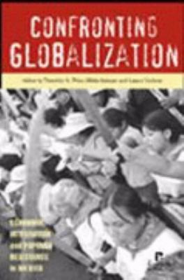 Confronting Globalization Economic Integration and Popular Resistance in Mexico - Wise, Timothy A., Carlsen, Laura, Salazar, Hilda pdf epub