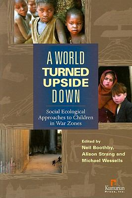 World Turned Upside Down Social Ecological Approaches to Children in War Zones