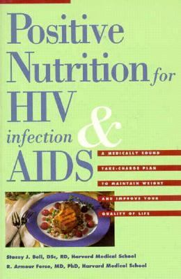 Positive Nutrition for HIV Infection and Aids: A Medically Sound Take Charge Plan to Maintain