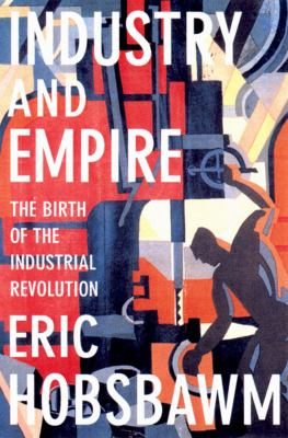 Industry and Empire From 1750 to the Present Day