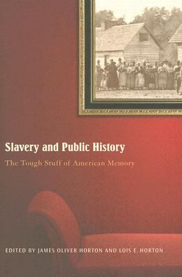 Slavery And Public History The Tough Stuff of American Memory