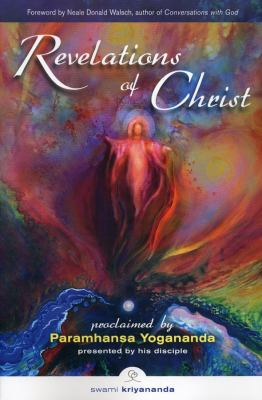 Revelations of Christ, 2nd Edition: Proclaimed by Paramhansa Yogananda by His Disciple, Swami Kriyananda