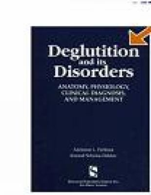 Deglutition and Its Disorders Anatomy, Physiology, Clinical Diagnosis, and Management
