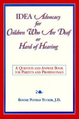Idea Advocacy for Children Who Are Deaf or Hard-Of-Hearing A Question and Answer Book for Parents and Professionals