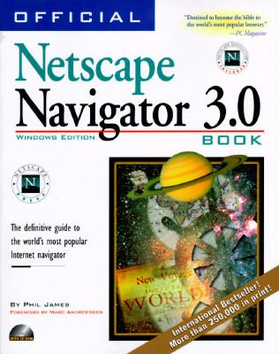 Official Netscape Navigator 3.0 Windows The Definitive Guide to the World's Most Popular Internet Navigator