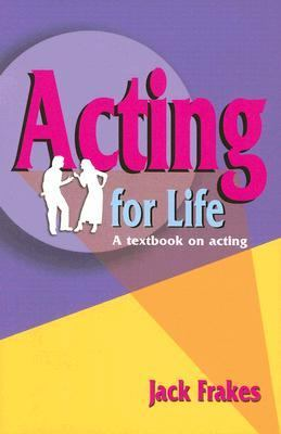 Acting for Life A Textbook on Acting