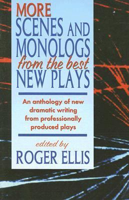 More Scenes and Monologs from the Best New Plays An Anthology of New Scenes from Professionally Produced Plays