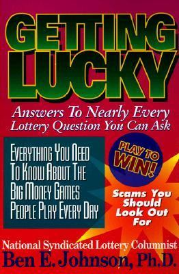 Getting Lucky: Answers To Nearly Every Lottery Question You Can Ask