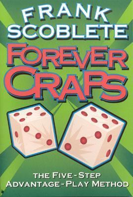 Forever Craps The Five-Step Advantage-Play Method