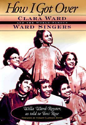 How I Got over Clara Ward and the World-Famous Ward Singers