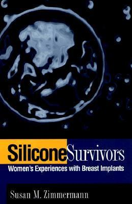 Silicone Survivors Women's Experience With Breast Implants