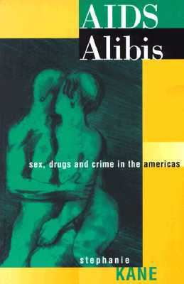 AIDS Alibis Sex, Drugs, and Crime in the Americas