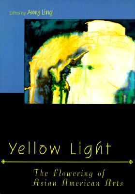 Yellow Light The Flowering of Asian American Arts