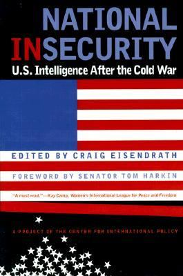 National Insecurity U.S. Intelligence After the Cold War