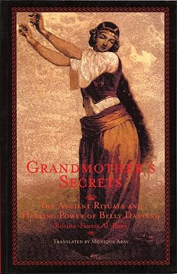 Grandmother's Secrets The Ancient Rituals and Healing Power of Belly Dancing