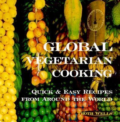 Global Vegetarian Cooking Quick & Easy Recipes from Around the World