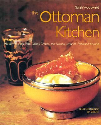 Ottoman Kitchen Modern Recipes from Turkey, Greece, the Balkans, Lebanon, Syria and Beyond