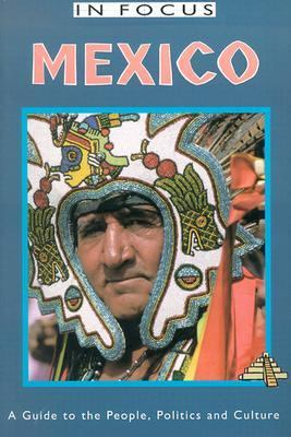 In Focus Mexico A Guide to the People, Politics and Culture
