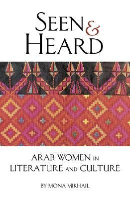 Seen and Heard A Century of Arab Women in Literature and Culture