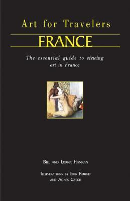 Art for Travellers France The Essential Guide to Viewing Art in Paris and Its Surrounds
