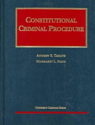 Constitutional Criminal Procedure (University Casebook Series)