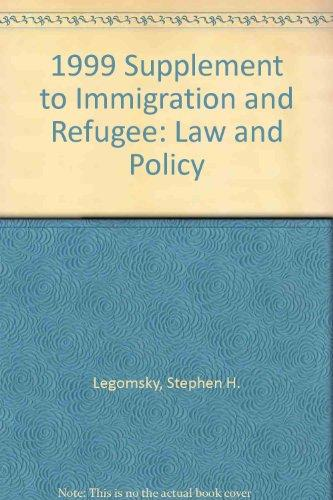 1999 Supplement to Immigration and Refugee: Law and Policy