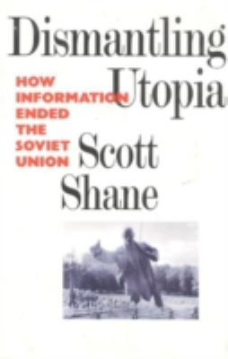 Dismantling Utopia How Information Ended the Soviet Union
