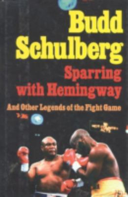 Sparring With Hemingway And Other Legends of the Fight Game