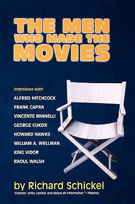 Men Who Made the Movies Interviews With Frank Capra, George Cukor, Howard Hawks, Alfred Hitchcock, Vincente Minnelli, King Vidor, Raoul Walsh, and William A. Wellman