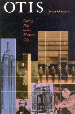 Otis: Giving Rise to the Modern City - Goodwin, Jason pdf epub
