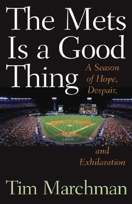 Mets Is a Good Thing A Season of Hope, Despair, and Exhilaration